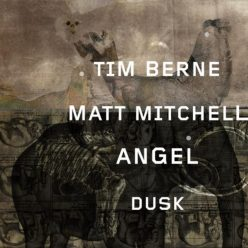 Tim Berne & Matt Mitchell - Angel Dusk (2018)