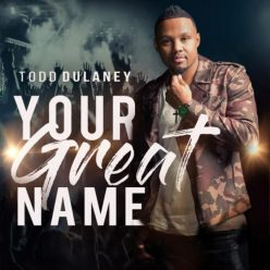 Todd Dulaney - Your Great Name (2018)