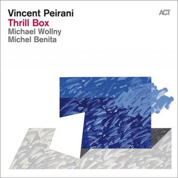 Vincent Peirani with Michael Wollny & Michel Benita - Thrill Box (2013)