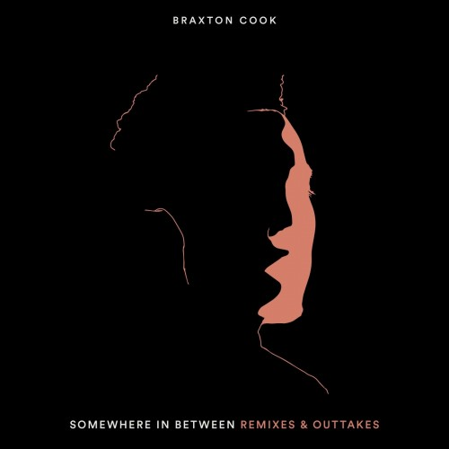 Braxton Cook - Somewhere in Between Remixes & Outtakes (2018)