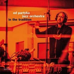 Ed Partyka Jazz Orchestra - In the Tradition (2018)