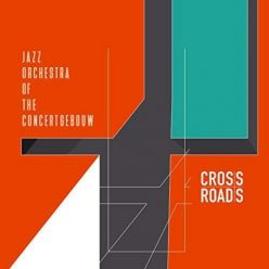 Jazz Orchestra of the Concertgebouw - Crossroads (2018)