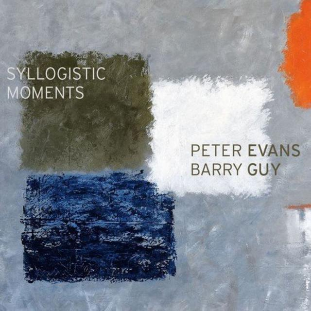 Peter Evans & Barry Guy - Syllogistic Moments (2018)