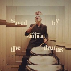 Stephane San Juan - Saved by the Drums (2018)