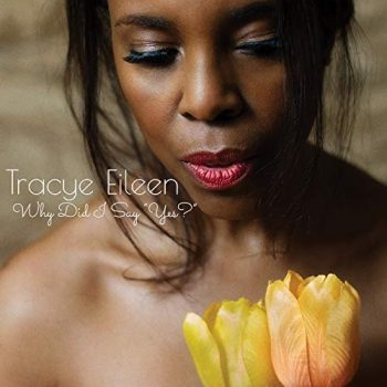 Tracye Eileen - Why Did I Say Yes? (2018)