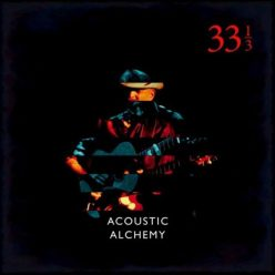 Acoustic Alchemy - Thirty Three and a Third (2018)