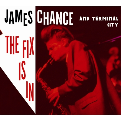 James Chance and Terminal City - The Fix Is In (2010)