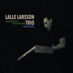 Lalle Larsson Trio - Ashen Lights (2018)