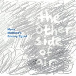 Myra Melford's Snowy Egret - The Other Side of Air (2018)