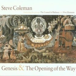 Steve Coleman feat. the groups The Council of Balance and Five Elements - Genesis & The Opening of the Way (1997)