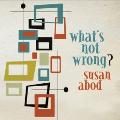 Susan Abod - What's Not Wrong? (2018)
