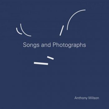 Anthony Wilson - Songs and Photographs (2018)