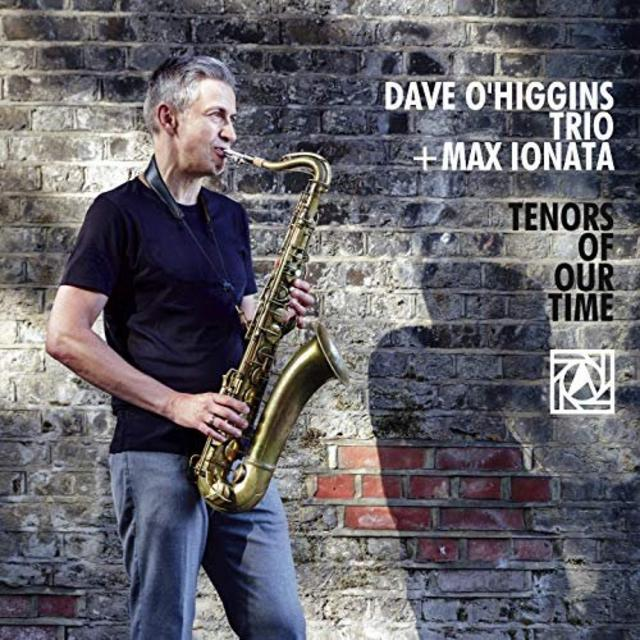 Dave O'Higgins Trio + Max Ionata - Tenors of Our Time (2018)
