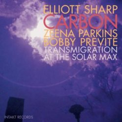 Elliott Sharp / Carbon - Transmigration at the Solar Max (2018)