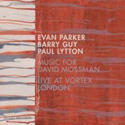 Evan Parker, Barry Guy & Paul Lytton - Music for David Mossman (Live at Vortex London) (2018)