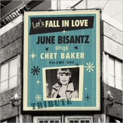 June Bisantz - Let's Fall In Love: June Bisantz Sings Chet Baker, Vol. 1 (2018)