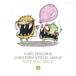 Karl Seglem & Christoph Stiefel Group - Hopp (& Smile) / Monsterjazz (2018)