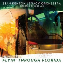 Stan Kenton Legacy Orchestra - Flyin' Through Florida (2018)