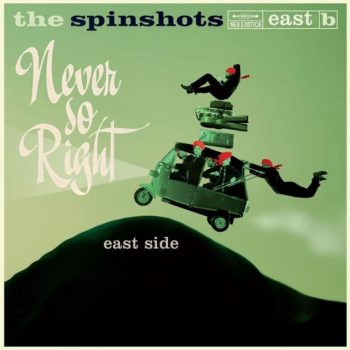 The Spinshots - Never So Right: East Side (2018)