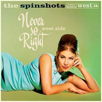 The Spinshots - Never So Right: West Side (2018)