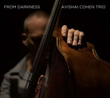 Avishai Cohen Trio - From Darkness (2015)
