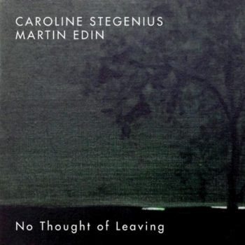 Caroline Stegenius & Martin Edin - No Thought of Leaving (2018)