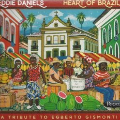 Eddie Daniels - Heart of Brazil: A Tribute to Egberto Gismonti (2018)