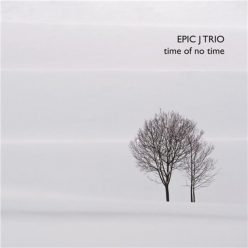 Epic J Trio - Time of No Time (2019)