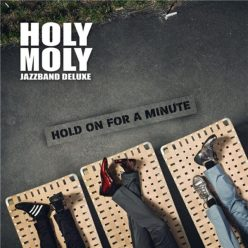 Holy Moly Jazzband Deluxe - Hold On For A Minute (2019)
