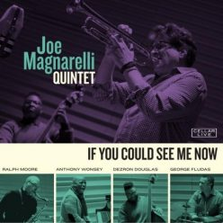 Joe Magnarelli Quintet - If You Could See Me Now (2018)