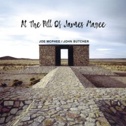 Joe McPhee & John Butcher - At THe Hill Of James Magee (2019)
