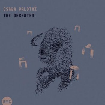 Csaba Palotaï - The Deserter (2016)