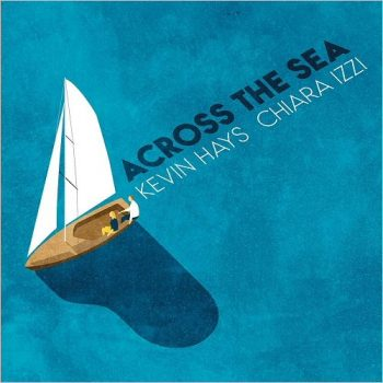 Kevin Hays & Chiara Izzi - Across The Sea (2019)