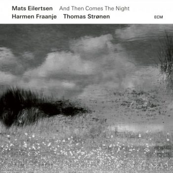 Mats Eilertsen - And Then Comes The Night (2019)