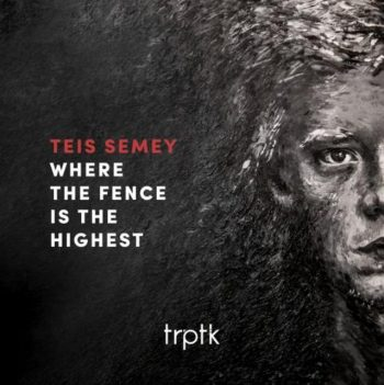 Teis Semey - Where The Fence Is The Highest (2019)