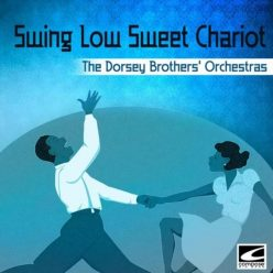The Dorsey Brothers' Orchestras - Swing Low Sweet Chariot (2018)
