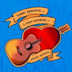 Tommy Emmanuel & John Knowles - Heart Songs (2019)