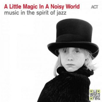 VA - A Little Magic in a Noisy World - Music in the Spirit of Jazz (2019)