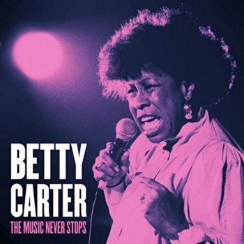 Betty Carter - The Music Never Stops (2019)