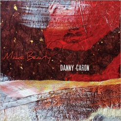 Danny Caron - Make Beauty (2019)