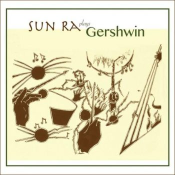 Sun Ra & His Arkestra - Sun Ra Plays Gershwin (2018)