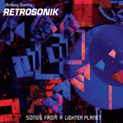 Anthony Smith's Retrosonik - Songs From a Lighter Planet (2019)