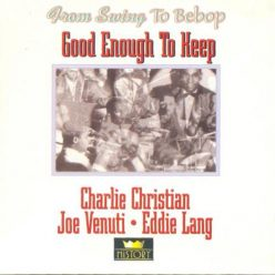 Charlie Christian, Joe Venuti, Eddie Lang - Good Enough to Keep (1995)