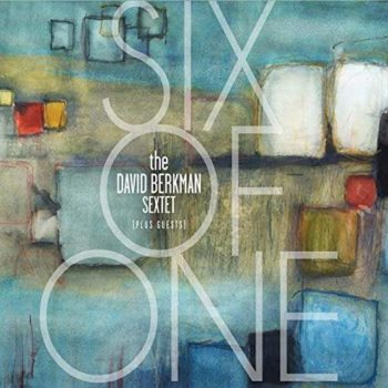 David Berkman Sextet - Six of One (2019)