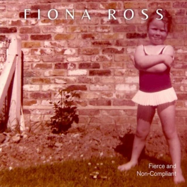 Fiona Ross - Fierce and Non Compliant (2019)
