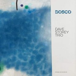 The Dave Storey Trio - Bosco (2019)