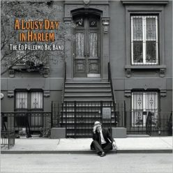 The Ed Palermo Big Band - A Lousy Day In Harlem (2019)