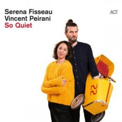 Serena Fisseau & Vincent Peirani - So Quiet (2019)
