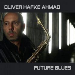 Oliver Hafke Ahmad - Future Blues (2019)