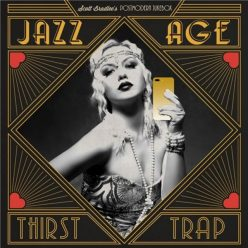 Scott Bradlee's Postmodern Jukebox - Jazz Age Thirst Trap (2019)